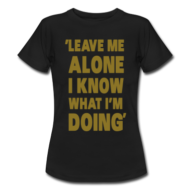 Leave-Me-Alone-I-Know-What-I-m-Doing-T-Shirts